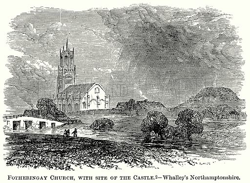 Fotheringay Church, with Site of the Castle. – Whalley's Northamptonshire. Illustration from The Comprehensive History of England (Gresham Publishing, 1902).
