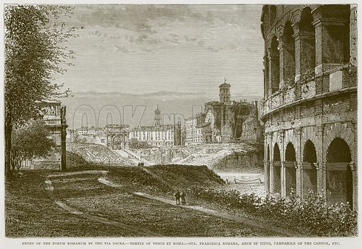 Entry of the Forum Romanum by the Via Sacra. – Temple of Venus Et Roma. – Sta. Francesca Romana, Arch of Titus, Campanile of the Capitol, Etc. Illustration for Rome by Francis Wey (Chapman and Hall, 1875).