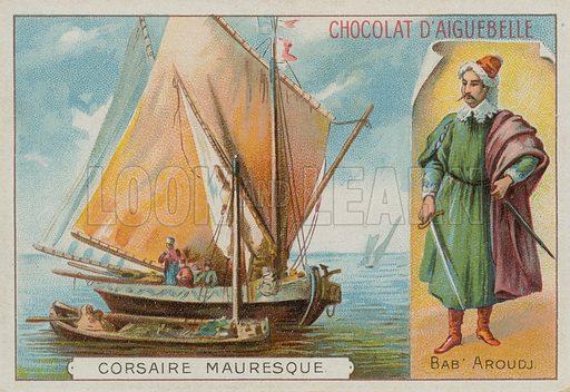 Bab Aruj, 15th-16th Century Barbary corsair. Chocolat d'Aigubelle card.