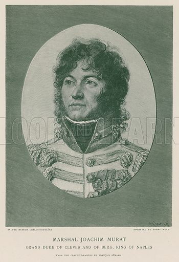 Marshal Joachim Murat, Grand Duke of Cleves and of Berg, King of Naples. From the crayon drawing by Francois Pascal Simon Gerard, engraved by Henry Wolf. Illustration for the Life of Napoleon Bonaparte by William Milligan Sloane (The Century Co, 1896).