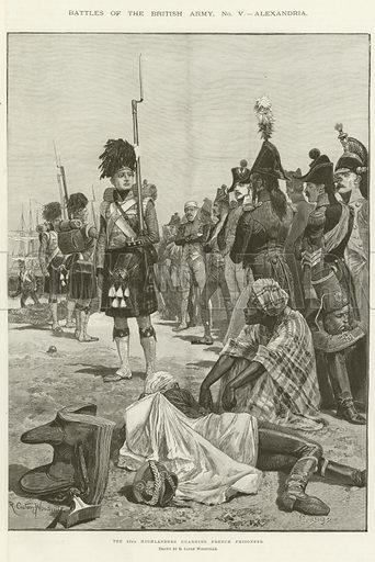 The 42nd Highlanders guarding the French prisoners. Battles of the British Army, No V– Alexandria. Published in a supplement to The Illustrated London News, 20 January 1894.