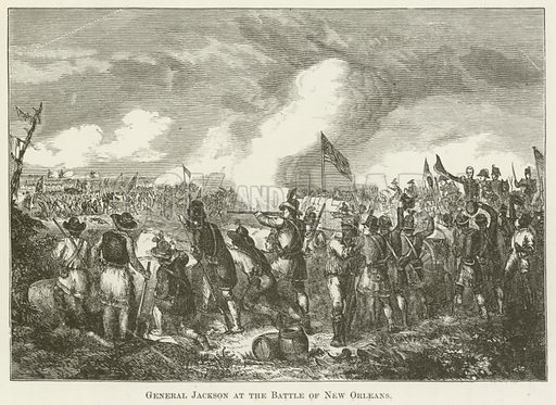 General Jackson at the Battle of New Orleans. Illustration for A Pictorial History of the World's Great Nations by Charlotte M Yonge (Selmar Hess, c 1880).