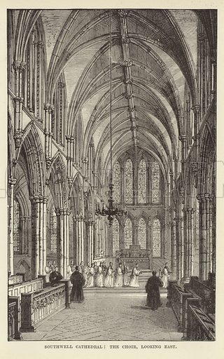 Southwell Cathedral, the Choir, looking East. Illustration for Our National Cathedral (Ward Lock, c 1880).