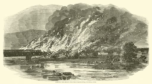 Burning the bridge over the Susquehanna, Columbia, Penn, June 1863. Illustration for Harper's Pictorial History of the Civil War (McDonnell Bros, 1886).