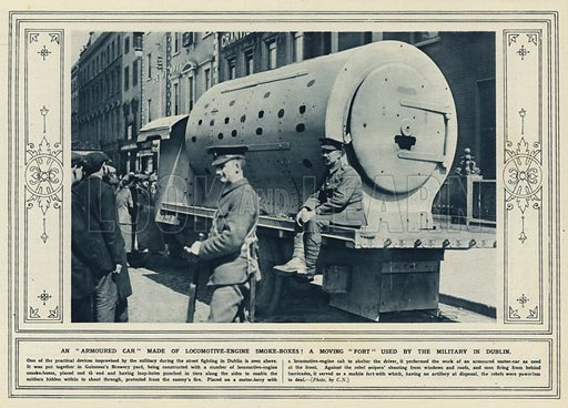 An armoured car made of locomotive-engine smoke-boxes! A moving fort used by the military in Dublin. Illustration for The Illustrated War News, 10 May 1916.