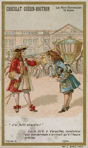 Chocolat Guerin-Boutron trade card, Historic Words series, depicting the words of King Louis XIV of France on noting that his coach has not arrived at the precise time, 1700. Printed by J Minot, Paris.