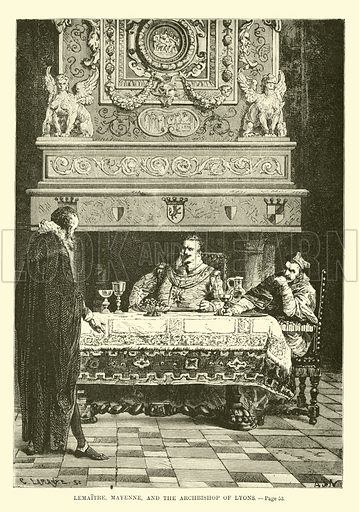 Lemaitre, Mayenne, and the Archbishop of Lyons. A Popular History of France by M Guizot (Dana Estes and Charles E Lauriat, c 1885).
