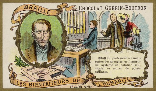 Louis Braille (1809–1852), French educator who invented a system of reading for the blind. French educational card, late 19th/early 20th century. From a series on benefactors of humanity.