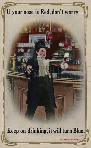 If your nose is Red, don't worry - Keep on drinking, it will turn Blue.  Postcard, early 20th century.