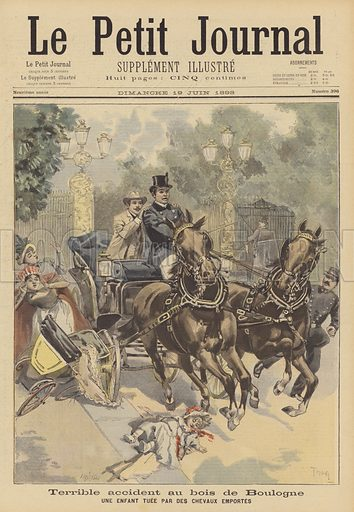 A terrible accident in the Bois de Boulogne. A child run down by a runaway horse-drawn carriage. Terrible accident au bois de Boulogne. Une enfant tuee par des chevaux emportes. Illustration for Le Petit Journal, 19 June 1898.