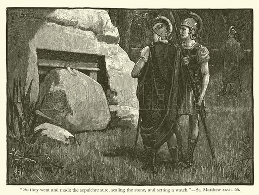 """""""So they went and made the sepulchre sure, sealing the stone, and setting a watch"""". St Matthew, xxvii, 66. Illustration for The Sunday Scrap Book (Cassell, c 1890)."""
