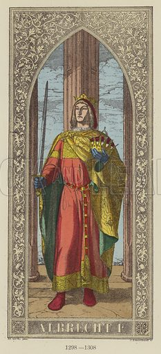 Albrecht I, 1298-1308. Illustration for Historical Sketch of the German Emperors and Kings by J B Benkard (2nd edn, Henry Keller, 1879).