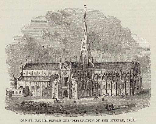 Old St Paul's, before the Destruction of the Steeple, 1561. Illustration for Picturesque England by L Valentine (Frederick Warne, 1891).