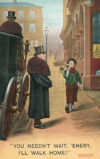 You needn't wait, 'Enery, I'll walk home!