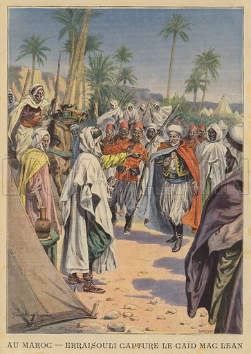 "The capture of Sir Harry ""Caid"" Maclean by Mulai Ahmed er Raisuni, Morocco. Maclean was a Scottish soldier who worked as an instructor to the army of the Sultan of Morocco. Illustration for Le Petit Parisien, 21 July 1907."