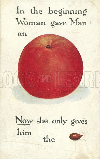 In the beginning Woman gave Man an Apple. Now she only gives him the pip. Postcard, early 20th century.