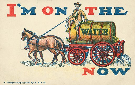 I'm On The Water Wagon Now. Postcard, early 20th century.