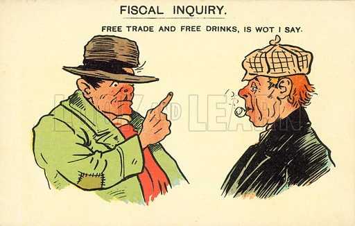 Fiscal Inquiry, Free Trade and Free Drinks, is Wot I Say. Postcard, early 20th century.