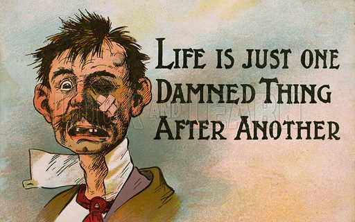 Life is just one damned thing after another. Postcard, early 20th century.