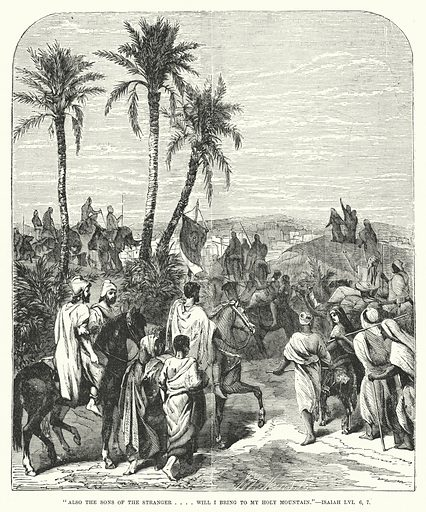Also the sons of the stranger . . . . will I bring to my holy mountain, Isaiah LVI, 6, 7. Illustration for Cassell's Illustrated Family Bible Superior Edition (Cassell, Petter and Galpin, c 1880).  Old Testament.