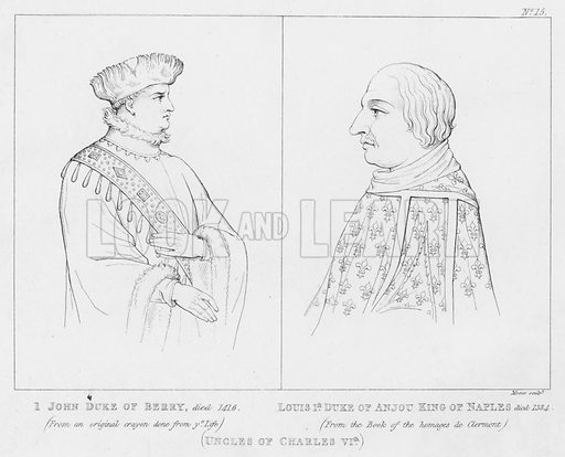 John Duke of Berry, died 1416, from an original crayon done from ye life. Louis 1st Duke of Anjou, King of Naples, died 1384; from the book of the homages de Clermont. Uncles of Charles VIth. Unidentified book illustration, early 19th century.