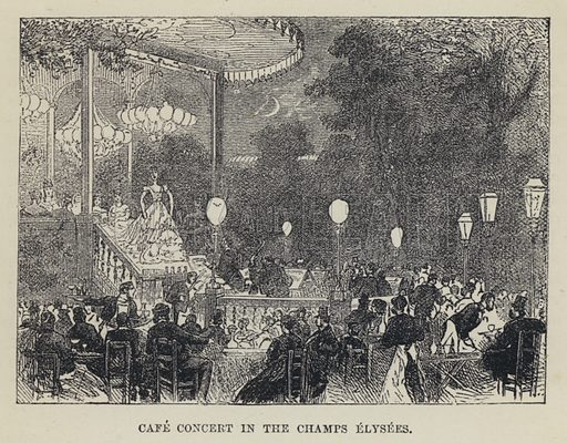Cafe Concert in the Champs Elysees. Illustration for Paris Herself Again in 1878-9 by George Augustus Sala (7th edn, Vizetelly, 1884).