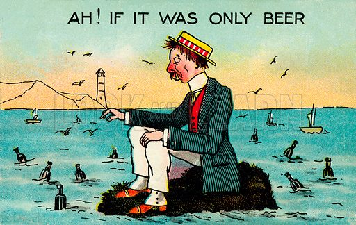 Alcoholism: man adrift at sea surrounded by floating bottles wishing it was beer rather than water. Postcard, early 20th century.