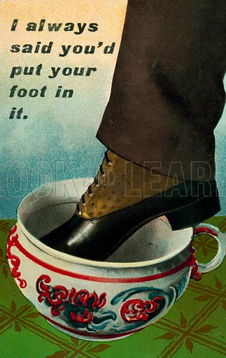 I always said you'd put your foot in it. Postcard, early 20th century.