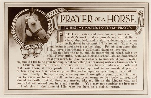 The prayer of a horse to its master in a plea to be treated well. Postcard, early 20th century.