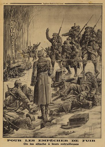 French soldiers capturing a German position manned by enemy soldiers secured to their machine guns by their officers to prevent them from retreating, World War I, 1915. Pour les empecher de fuir, on les attache a leurs mitrailleuses. Illustration from Le Petit Journal, 14 February 1915.