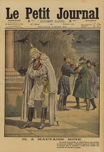 Kaiser Wilhelm II of Germany seized by despondency at the progress of the war during a visit to the Eastern Front, World War I, 1915. Il a mauvais mine. Illustration from Le Petit Journal, 14 March 1915.