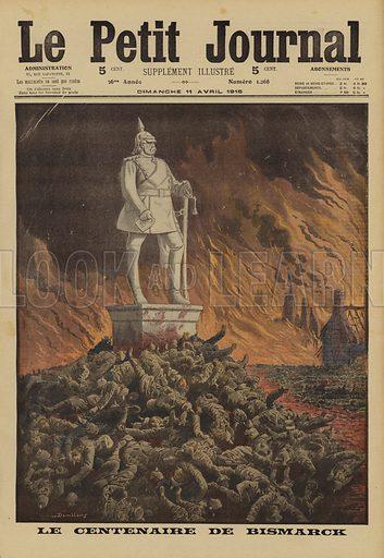 Centenary of the birth of German statesman Otto von Bismarck (1815-1898). Le centenaire de Bismarck.  Illustration from Le Petit Journal, 11 April 1915.