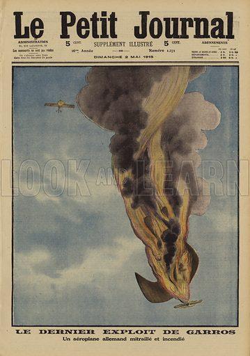 German aircraft shot down in flames by French fighter pilot Roland Garros, World War I, 1915. Le dernier expolit de Garros (un aeroplane Allemand mitraille et incendie). Illustration from Le Petit Journal, 2 May 1915.