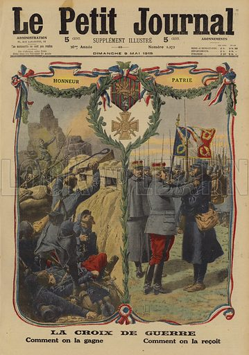 The Croix de Guerre, French military decoration, World War I. La Croix de Guerre. Comment on la gagne. Comment on la recoit. Illustration from Le Petit Journal, 9 May 1915.
