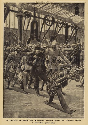 German soldiers forcing Belgian factory workers to work for them at gunpoint, World War I, 1915. Le revolver au poing, les Allemands veulent forcer les ouvriers Belges a travailler pour eux. Illustration from Le Petit Journal, 1 August 1915.