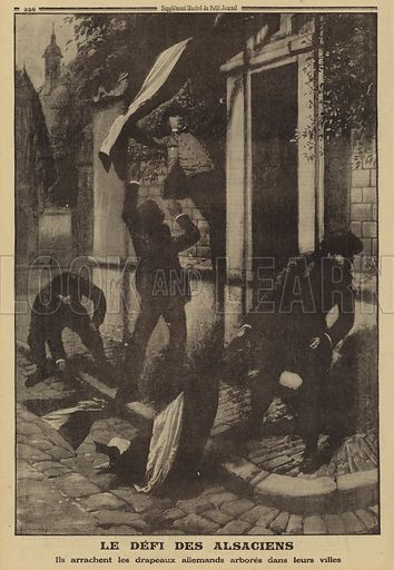 Alsatians pulling down the flags of the occupying Germans in their town, put up to celebrate recent victories on the Russian Front, World War I, 1915. Illustration from Le Petit Journal, 19 September 1915.