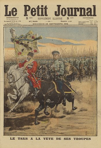 Tsar Nicholas II of Russia riding at the head of his troops, World War I, 1915. Le Tsar a la tete de ses troupes. Illustration from Le Petit Journal, 26 September 1915.
