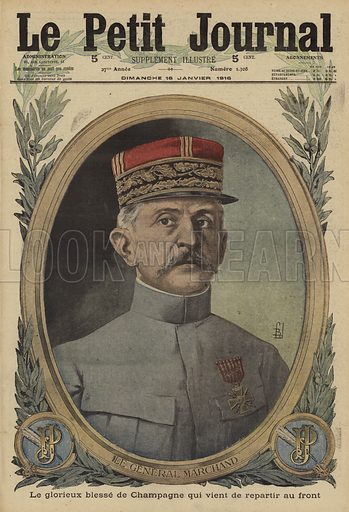 Jean-Baptiste Marchand (1863-1934), French general wounded in the Battle of Champagne, World War I, 1915. Le General Marchand, le glorieux blesse de Champagne qui vient de repartir au front. Illustration from Le Petit Journal, 16 January 1916.