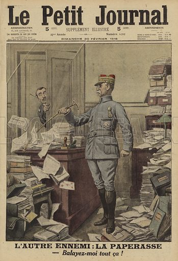 The other enemy: paperwork. New French Minister of War Joseph Gallieni starting work, World War I, 1916. L'autre ennemi: la paperasse. Balayez-moi tout ca! Illustration from Le Petit Journal, 20 February 1916.