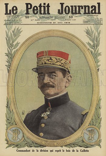 Charles Mangin (1866-1925), French general who commanded the division that recaptured the Bois de la Caillette from the Germans, Battle of Verdun, World War I, 1916. Le General Mangin, commandant de la division qui repris le Bis de la Caillette. Illustration from Le Petit Journal, 21 May 1916.