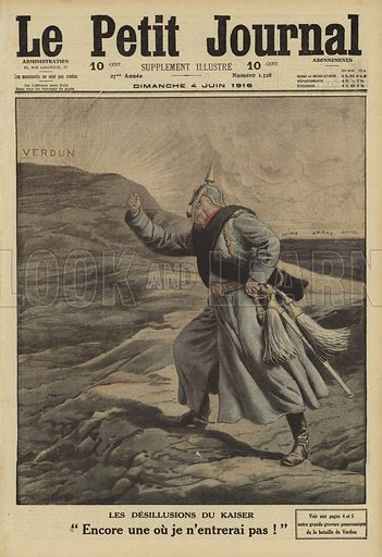 """The disillusions of the Kaiser: caricature depicting the frustration of Wilhelm II of Germany at his armies' failure to capture Verdun, France, World War I, 1916. Les desillusions du Kaiser. """"Encore une ou je n'entrerai pas!"""". Illustration from Le Petit Journal, 4 June 1916."""