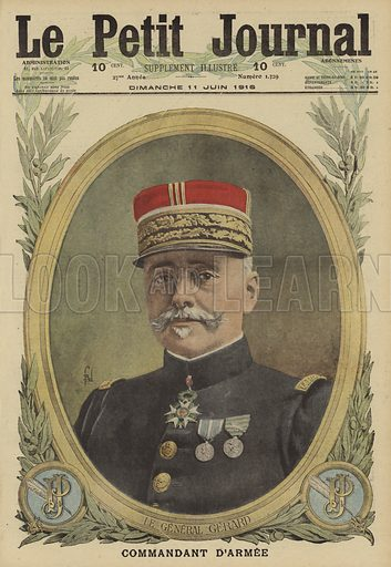 Augustin Gerard (1857-1926), French general in command of the First Army, 1916. Le General Gerard, commandant d'armee. Illustration from Le Petit Journal, 11 June 1916.