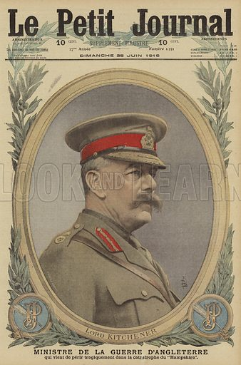 """Field Marshal Lord Kitchener, British Minister of War, killed in the sinking of HMS Hampshire while on his way to Russia, World War I, 1916. Lord Kitchener, Ministre de la Guerre d'Angleterre, qui vient de perir trigiquement dans la catastrophe du """"Hampshire"""". Illustration from Le Petit Journal, 25 June 1916."""