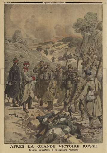 Fugitive Austrian soldiers giving up their weapons at the Romanian border after their defeat by the Russians in the Brusilov Offensive, World War I, 1916. Apres la grande victoire Russe. Fayards Autrichiens a la frontiereRoumaine. Illustration from Le Petit Journal, 2 July 1916.