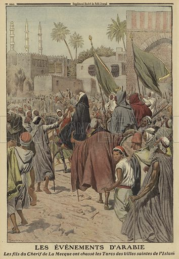 Events in Arabia: the sons of Sharif Hussein bin Ali of Mecca driving the Turks from the holy cities of Islam, World War I, 1916. Les evenements d'Arabie. Les fils du Ccherif de la Mecque ont chasse les Turcs des villes saintes de l'Islam. Illustration from Le Petit Journal, 16 July 1916.