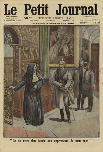 "Scorn of a Benedictine nun in the face of Kaiser Wilhelm II of Germany during his visit to the Abbey of Namur in occupied Belgium, World War I, 1916. ""Je ne veux rien devoir aux oppresseurs de mon pays!"". Illustration from Le Petit Journal, 3 September 1916."