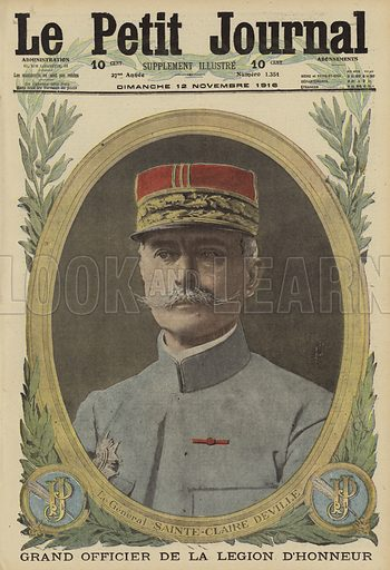 Charles Etienne Sainte-Claire Deville (1857-1944), French artillery general and Grand Officer of the Legion d'Honneur, World War I, 1916. Le General Saint-Claire Deville, Grand Officier de la Legion d'Honneur. Illustration from Le Petit Journal, 12 November 1916.