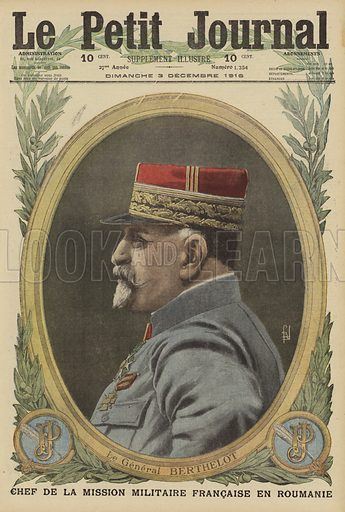 Henri Berthelot, commander of the French Military Mission to Romania, World War I, 1916. Le General Berthelot, chef de la mission militaire Francaise en Roumanie. Illustration from Le Petit Journal, 3 December 1916.
