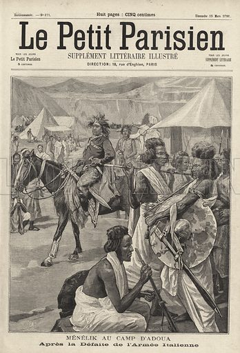Menelik II, Emperor of Ethiopia, at the camp of Adwa after the defeat of the Italian army, First Italo-Ethiopian War, 1896. Menelik au camp d'Adoua. Apres la defaite de l'armee Italienne. Illustration from Le Petit Parisien, 15 March 1896.