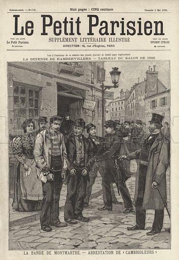 Arrest of a notorious gang of burglars in Montmartre, Paris. La Bande de Montmartre. Arrestation de cambrioleurs. Illustration from Le Petit Parisien, 1896.